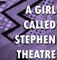 A Girl Called Stephen Theatre